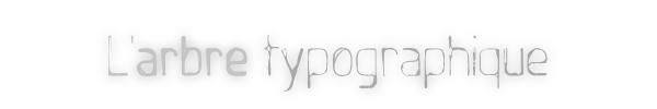 L'arbre typographique